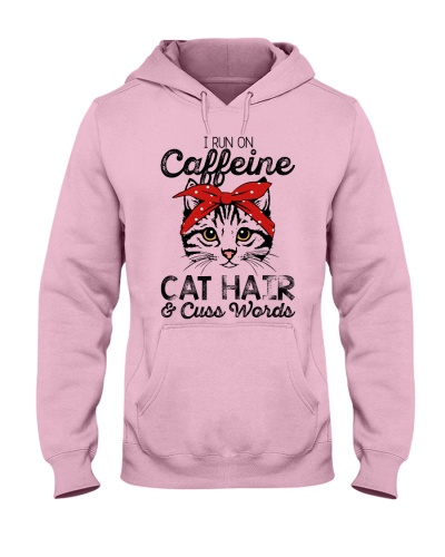 I run on caffeine cat hair and cuss words
