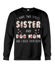 Sister And Dog Mom And I Rock Them Both Crewneck Sweatshirt thumbnail