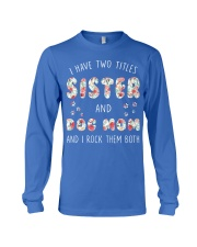 Sister And Dog Mom And I Rock Them Both Long Sleeve Tee thumbnail