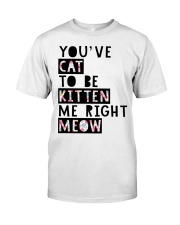 You've cat to be kitten me right meow Classic T-Shirt tile