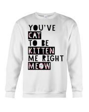 You've cat to be kitten me right meow Crewneck Sweatshirt tile
