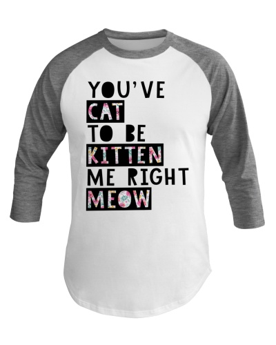 You've cat to be kitten me right meow