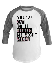 You've cat to be kitten me right meow Baseball Tee front