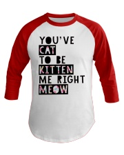 You've cat to be kitten me right meow Baseball Tee tile