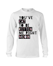 You've cat to be kitten me right meow Long Sleeve Tee tile