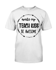 Wake up teach kids be awesome Classic T-Shirt thumbnail