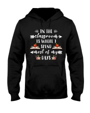 In the classroom is where i spend most of my days Hooded Sweatshirt front