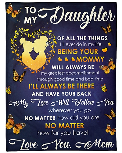 To my daughter of all the things love you mom