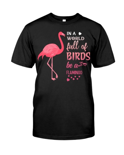 In a world full of birds be a Flamingo t-shirt