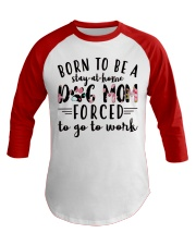 Born to be a stay at home Dog mom Baseball Tee thumbnail