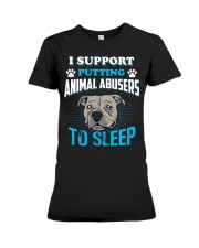 I support putting animal abusers to sleep Premium Fit Ladies Tee front