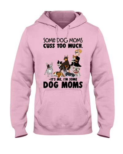 Some dog moms cuss too much- It's me  i'm dog moms