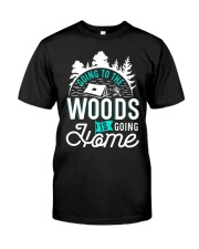 Going to the woods is going home Classic T-Shirt front