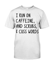 I run on caffeine scrubs and cuss words Classic T-Shirt thumbnail