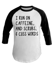 I run on caffeine scrubs and cuss words Baseball Tee thumbnail