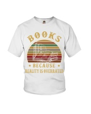 Books because reality is overrated  Youth T-Shirt thumbnail