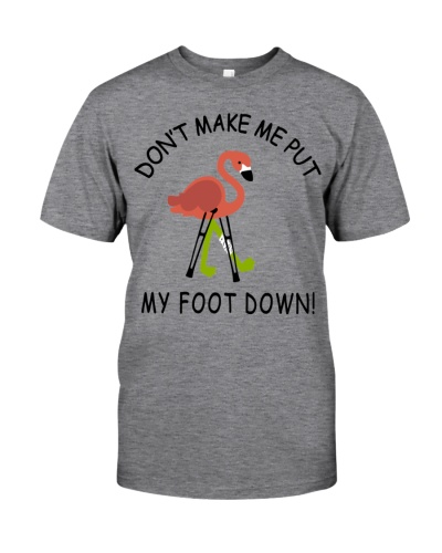 Don't make me put my foot down - Flamingo T-Shirt