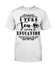 I turn tea into education Classic T-Shirt thumbnail