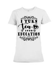 I turn tea into education Premium Fit Ladies Tee thumbnail