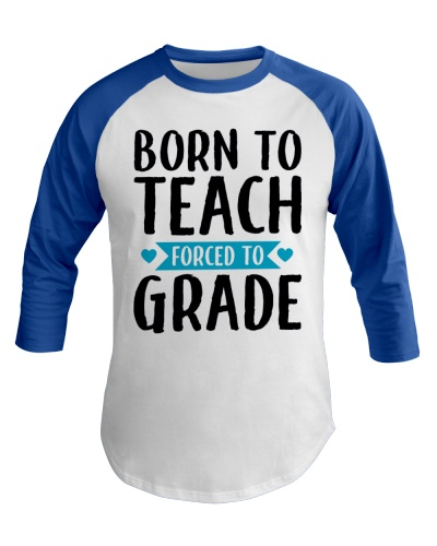 Born To Teach Forced To Grade