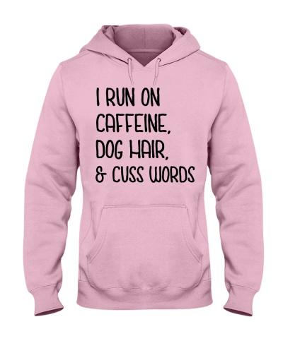 I run on caffeine dog hair and cuss words