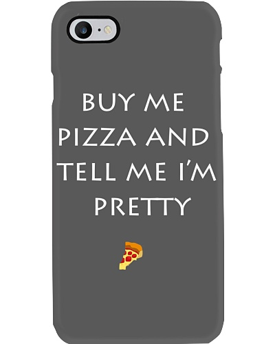 buy me pizza and tell me i'm pretty case