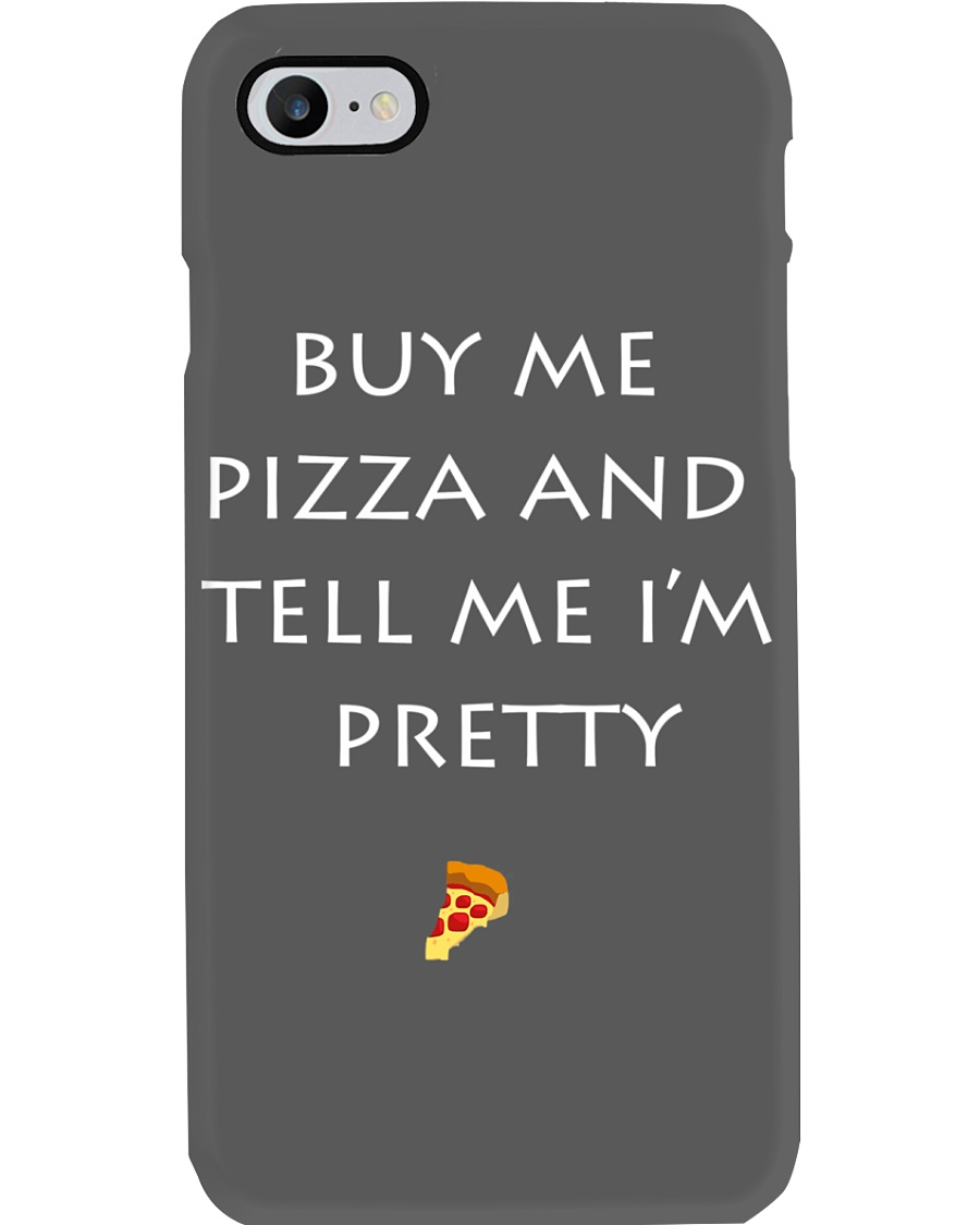 buy me pizza and tell me i'm pretty case Phone Case