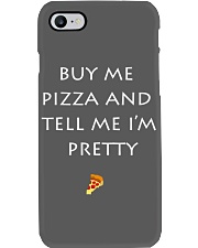 buy me pizza and tell me i'm pretty case Phone Case i-phone-7-case
