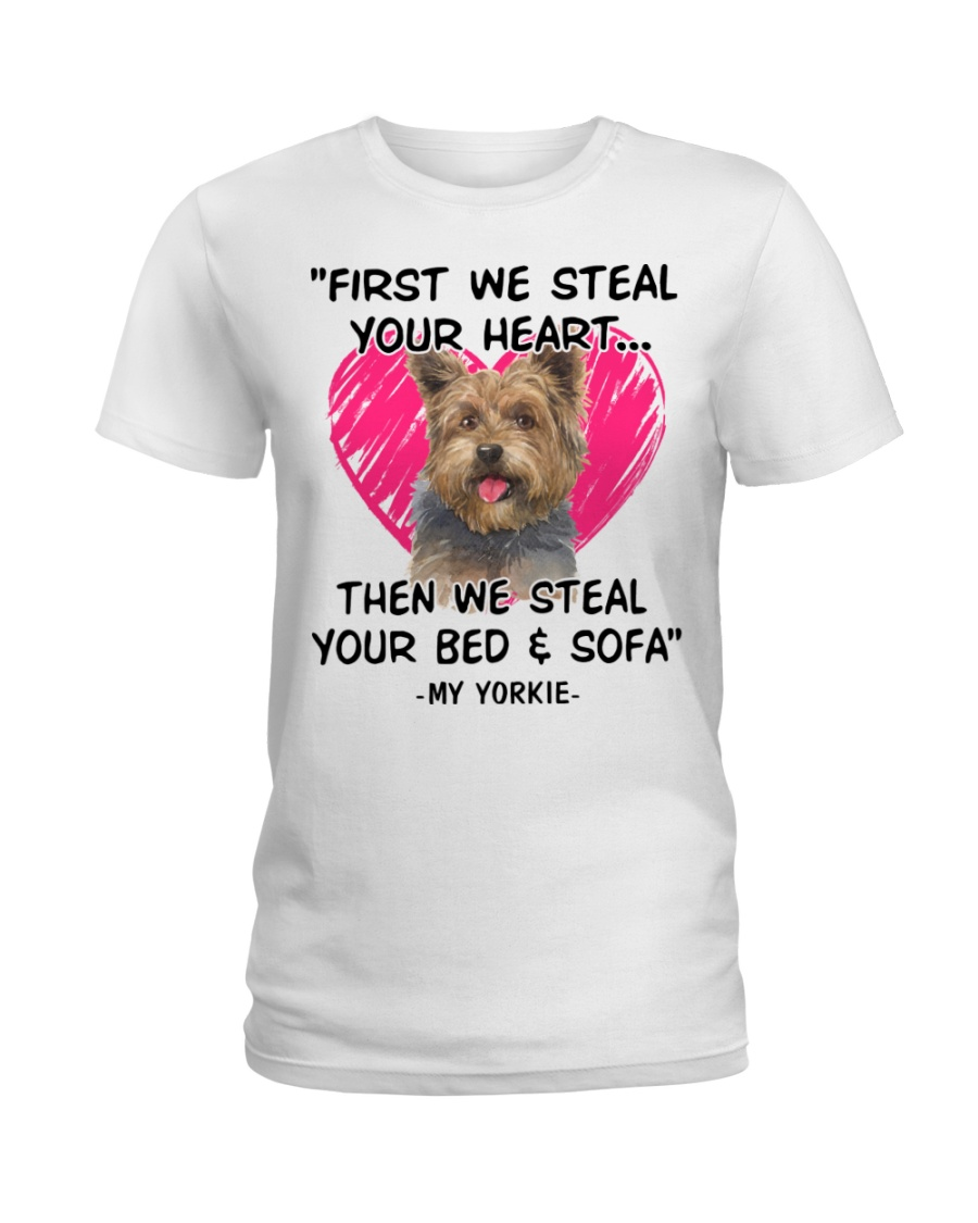 yorkies first we steal your heart Ladies T-Shirt