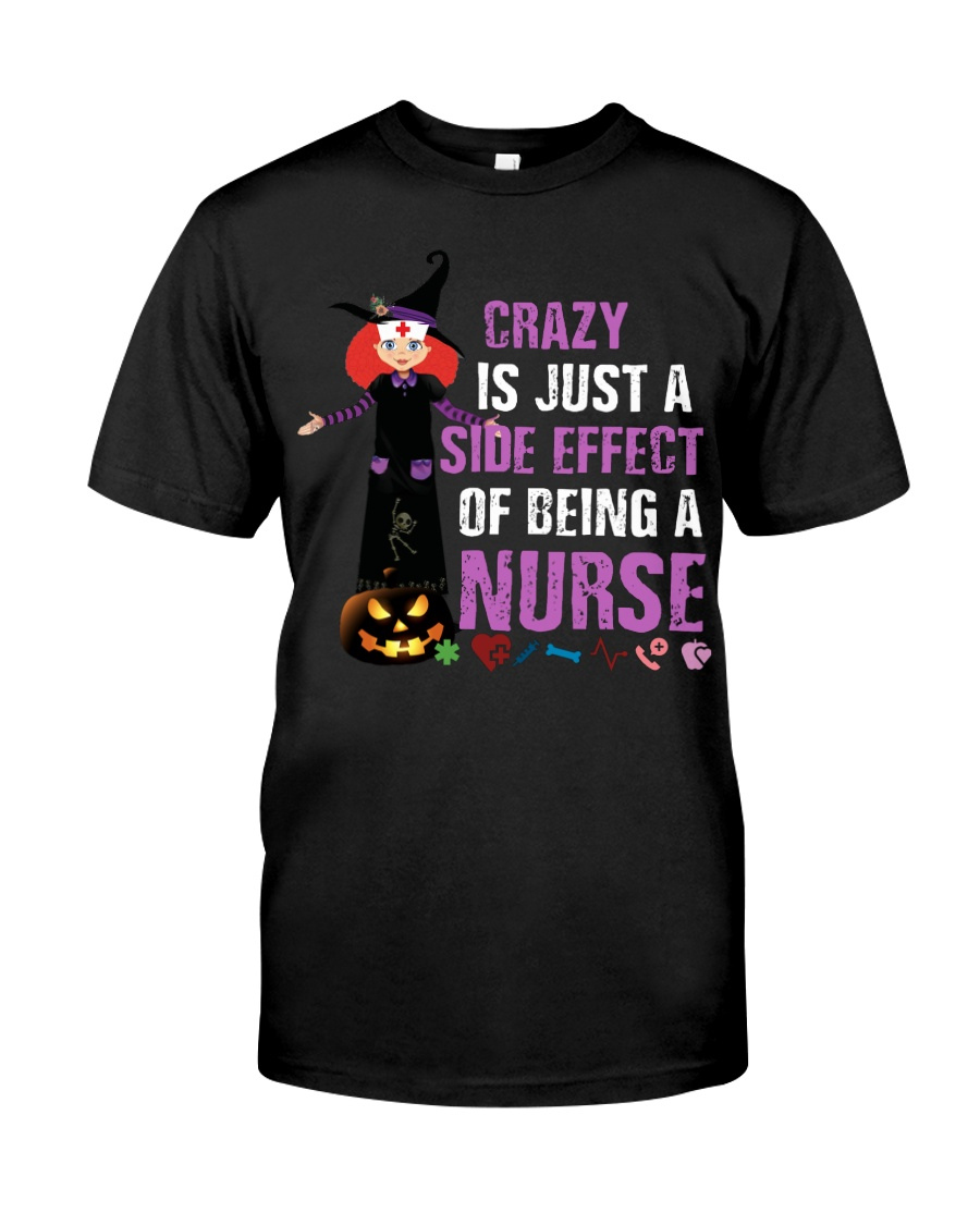 Crazy Is Just A Side Effect of Being A Nurse Classic T-Shirt