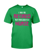 Retired but i'm always a nurse Classic T-Shirt front
