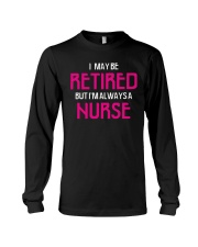Retired but i'm always a nurse Long Sleeve Tee thumbnail