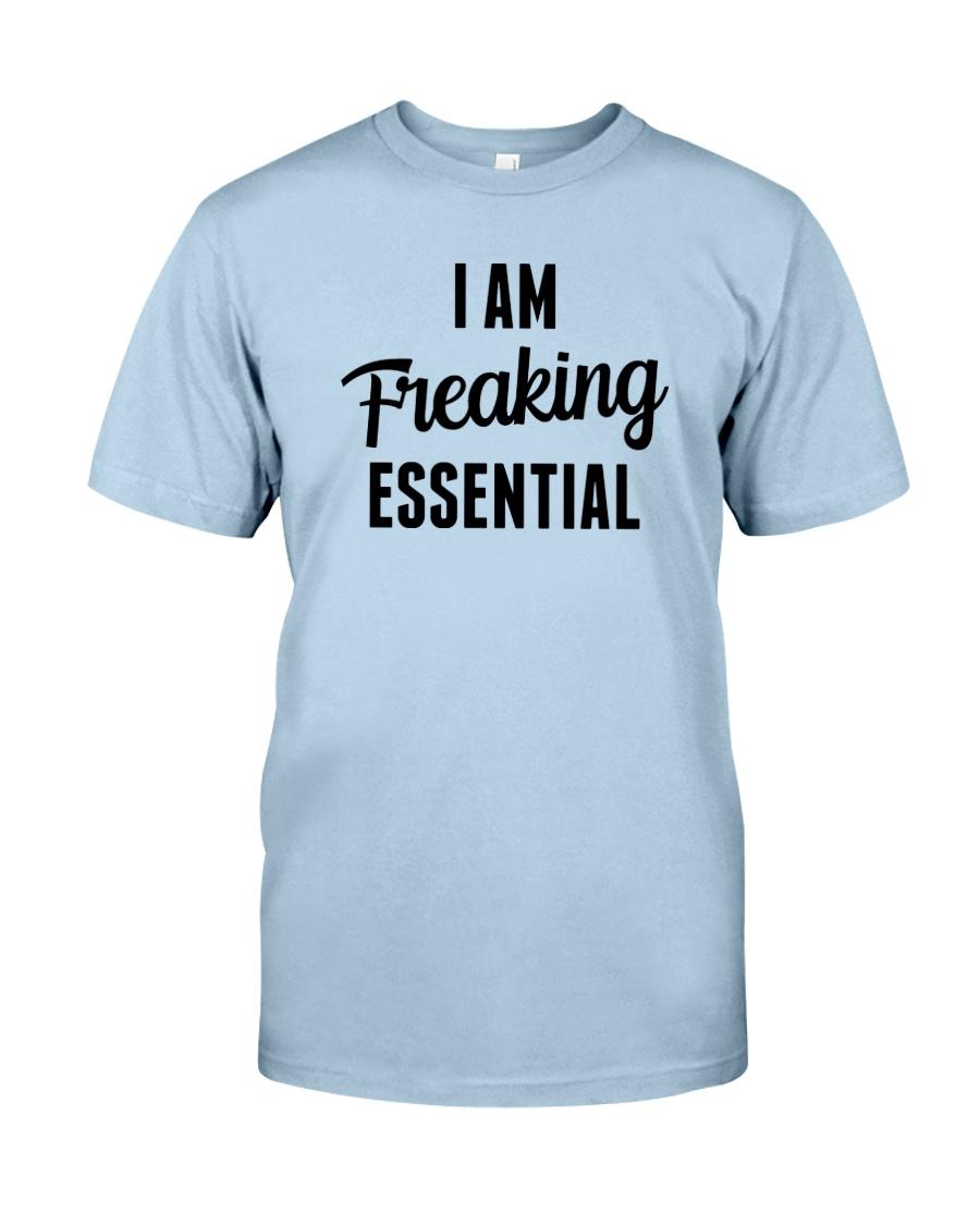 I Am Freaking Essential Classic T-Shirt