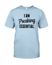 I Am Freaking Essential Classic T-Shirt front