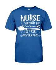 Nurse because my letter never came Classic T-Shirt front