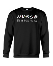 Nurse - I'll Be There For You Crewneck Sweatshirt thumbnail