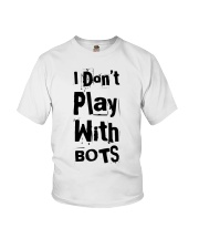 I Don't Play With Bots - Gaming Shirt  Youth T-Shirt front