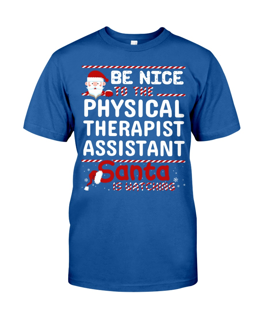 Be Nice To The Physical Therapist Assistant Santa  Classic T-Shirt