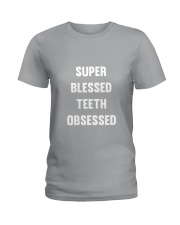 Super Blessed Teeth Obsessed Ladies T-Shirt front