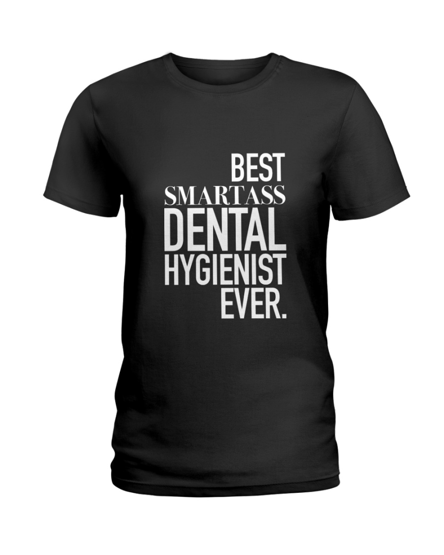 Best Smartass Dental Hygienist Ever Ladies T-Shirt