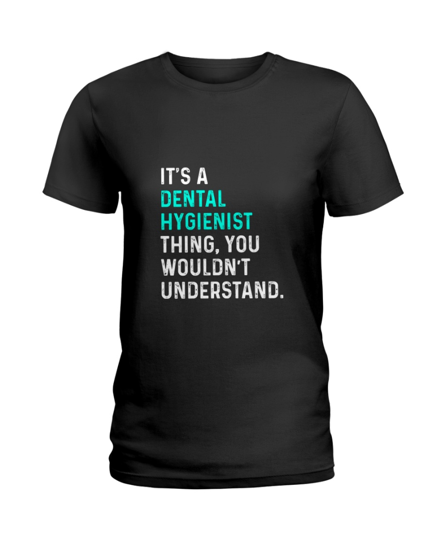 A Dental Hygienist Thing You Wouldn't Understand Ladies T-Shirt
