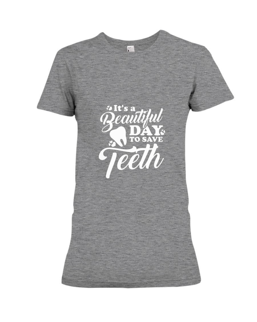 It's A Beautiful Day To Save Teeth Premium Fit Ladies Tee