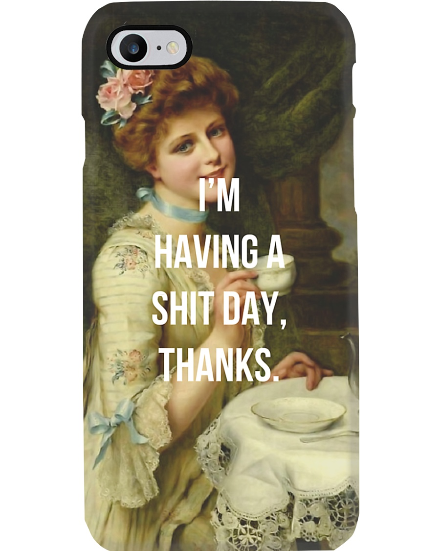 I'm Having A Shit Day Thanks Phone Case