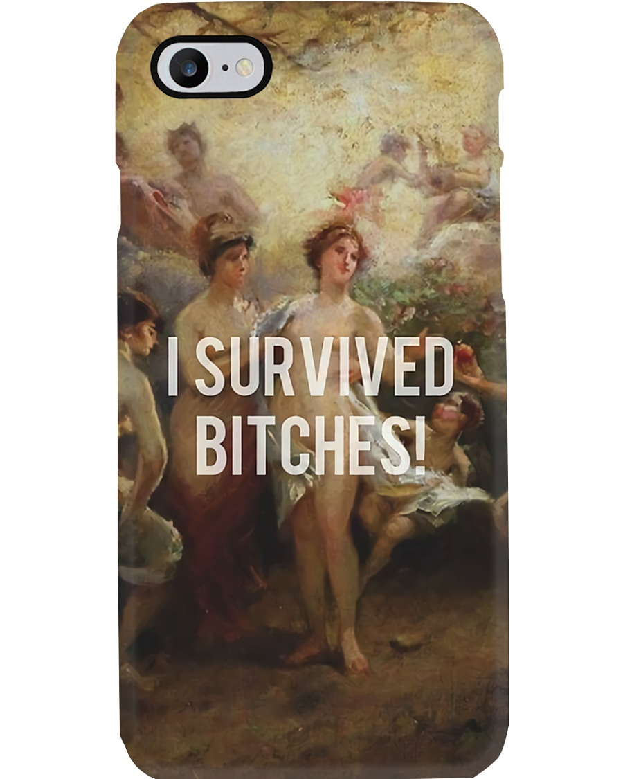 I Survived Bitches Phone Case