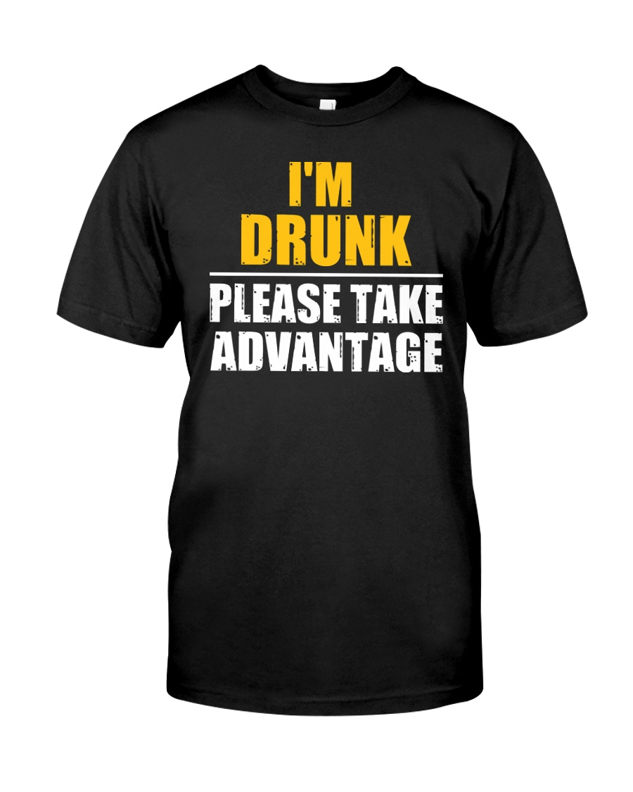 I'm Drunk - Please take advantage Classic T-Shirt