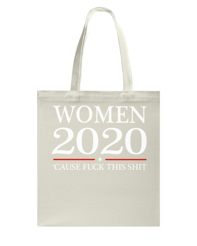 Women 2020 cause fuck this shit shirt
