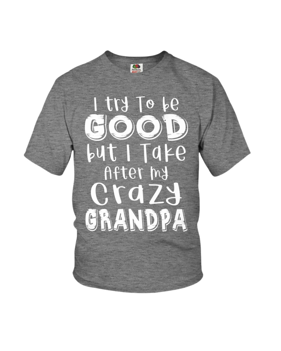 Crazy Grandpa - Try To Be Good  Youth T-Shirt