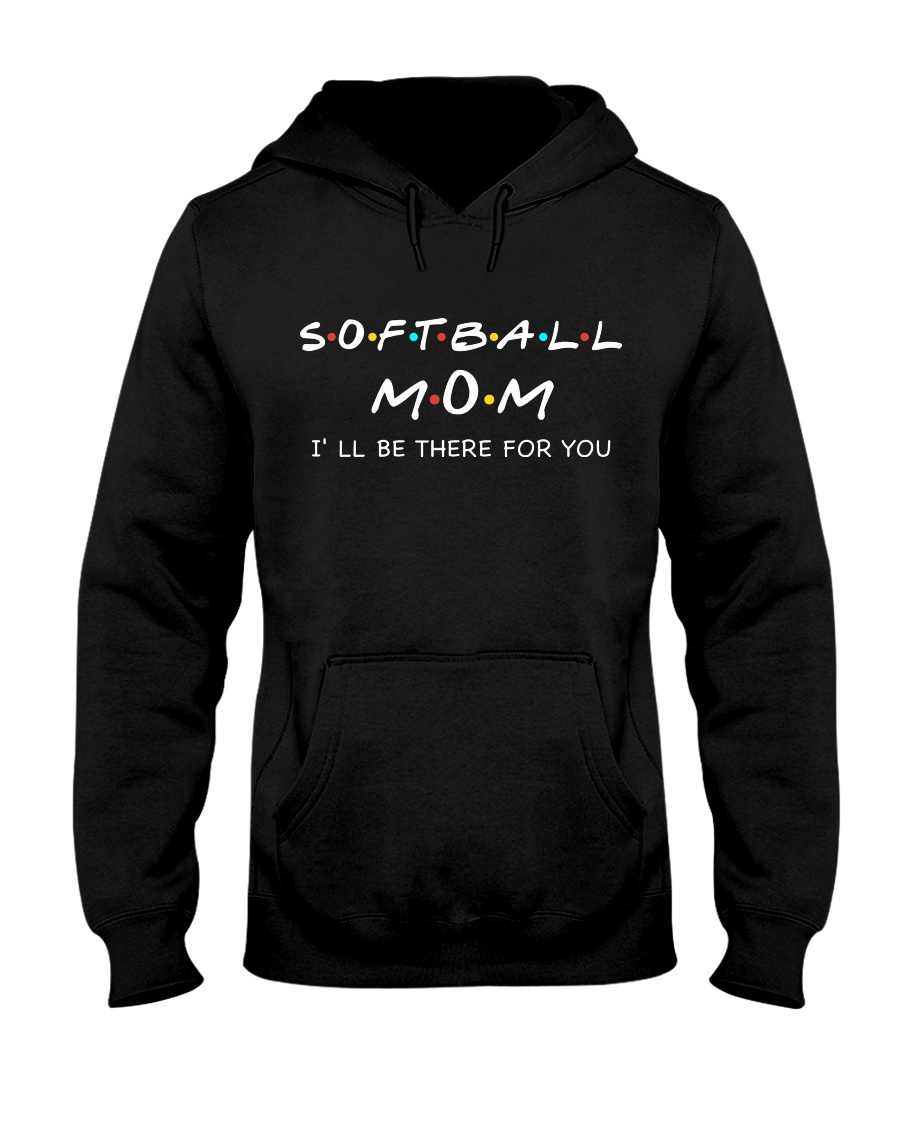 SOFTBALL MOM - Be There For You Hooded Sweatshirt