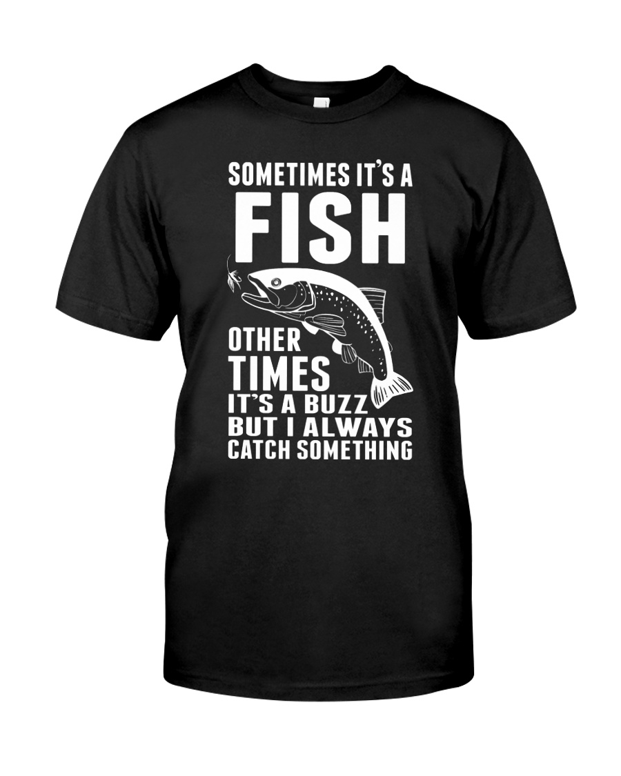 Sometimes its a Fish Other times its buzz Classic T-Shirt