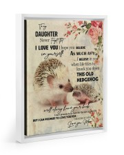 Gift For Daughter - To My Daughter Hedgehog 11x14 White Floating Framed Canvas Prints thumbnail